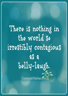 Wishing you lots of laughter.  Visit us at: www.GratitudeHabitat.com #bellylaugh #contagiouslaughter #gratitudehabitat
