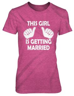 This Girl is Getting Married T-Shirt Funny Women's Bachelorette Shirt