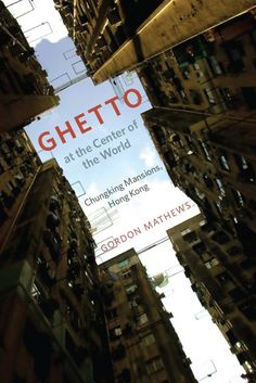 Book Review: Ghetto at the Center of the World: Chungking Mansions, Hong Kong | LSE Review of Books