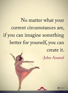 No matter what your current circumstances are, if you can imagine something better for yourself, you can create it. Soul Quotes, Heart Quotes, Wise Quotes, Famous Quotes, Happy Quotes, Wise Sayings, Uplifting Quotes, Motivational Quotes, Inspirational Quotes
