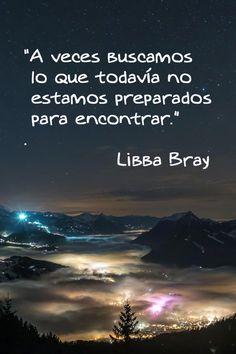 Libba Bray...A veces buscamos lo que todavía no estamos preparados para encontrar...Frases