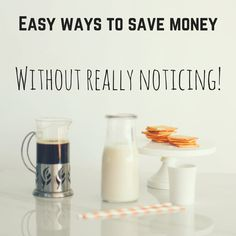 Life Hacks // Easy ways to save money without really noticing
