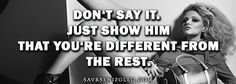 DON'T SAY IT.  JUST SHOW HIM  THAT YOU'RE DIFfERENT FROM  THE REST. www.savrsenizgled.com