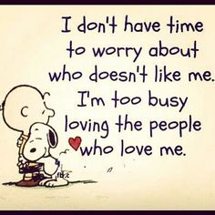I don't waste my time thinking in negative thoughts. I just put my energy on people is worth it, like family and real friends.