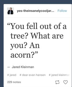 you fell out of a tree? thats the saddest thing ive ever heard <<<<this is so sad alexa play despacito Theatre Nerds, Musical Theatre, Theatre Jokes, Dear Evan Hansen Musical, Dear Evan Hansen Funny, Querido Evan Hansen, Will Roland, Dear Even Hansen, Ben Platt
