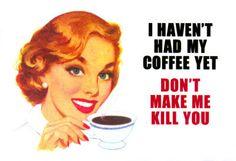 Risultato della ricerca immagini di Google per http://1.bp.blogspot.com/_irCu4ixtOyY/R88ME38MdgI/AAAAAAAAAWs/JAori3TPPQw/s400/Havent-Had-My-Coffee-Yet-Magnet-C11749825.jpeg