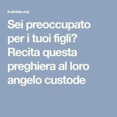 Sei preoccupato per i tuoi figli? Recita questa preghiera al loro angelo custode Prayers, Positivity, Words, Doreen Virtue, Mantra, Madonna, Parenting, Crafts, Smile