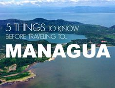 5 things I wish I knew before traveling to Managua, Nicaragua.