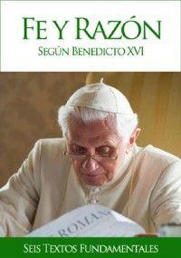 """Libro electrónico """"Fe y razón según Benedicto XVI""""  Presentamos un nuevo libro electrónico de descarga gratuita -en formato epub y mobi- con varias intervenciones fundamentales sobre las relaciones entre la fe y la razón."""