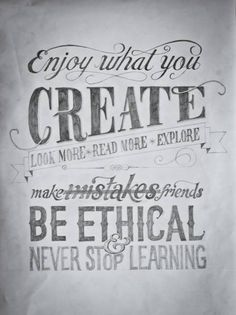 enjoy what you create. Look more, Read more. Explore.
