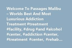Welcome To Passages Malibu – Worlds Best And Most Luxurious Addiction Treatment #treatment #facility, #drug #and #alcohol #center, #addiction #center, #treatment #center, #rehab #facility, #rehab #malibu http://mauritius.remmont.com/welcome-to-passages-malibu-worlds-best-and-most-luxurious-addiction-treatment-treatment-facility-drug-and-alcohol-center-addiction-center-treatment-center-rehab-facility-rehab-mal/  # Passage Malibu a World-Class Drug & Alcohol Addiction Treatment Center Perched…