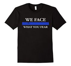 Law Enforcement Gifts-We Face What You Fear-Thin Blue Line - Male Small - Black Shoppzee Firefighter, Police & Law Enforcement Tee http://www.amazon.com/dp/B01BFURTB6/ref=cm_sw_r_pi_dp_s.2Swb0A9MAAT