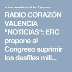 """RADIO CORAZÓN VALENCIA  """"NOTICIAS"""": ERC propone al Congreso suprimir los desfiles mili..."""