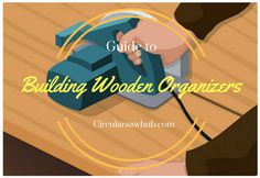 Guide to Building Wooden Organizers