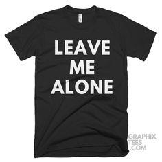 Impressive  shirt Leave Me Alone Shirt