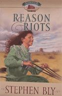 Reasons & Riots, from Homestead Series, novel by Stephen Bly ... When a boy is killed by a breakaway rail car, Jolie Bowers's compulsion to control is stretched to the limit.