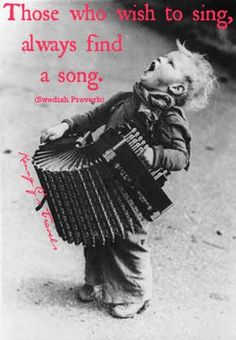 """""""Those who wish to sing, always find a song."""" ~ Swedish Proverb ~ Ronny-G's Travels"""