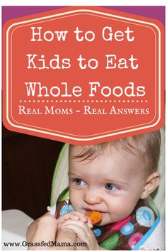 How to Get Kids to Eat Whole Foods – Real Mom Answers
