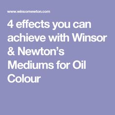 4 effects you can achieve with Winsor & Newton's Mediums for Oil Colour