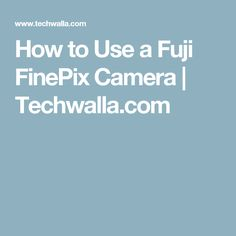 How to Use a Fuji FinePix Camera | Techwalla.com
