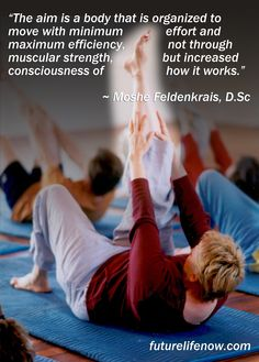 The aim is a body that is organized to move with minimum effort and maximum efficiency, not through muscular strength, but increased consciousness of how it works. #feldenkrais