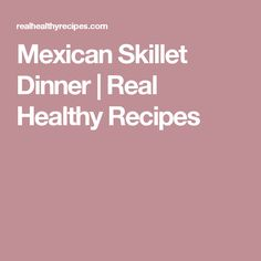 Mexican Skillet Dinner  |  Real Healthy Recipes