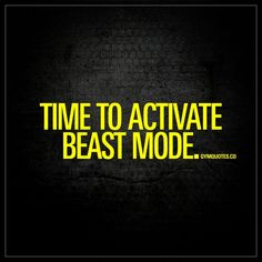 """""""Time to activate beast mode."""" Enjoy the worlds best quotes about going beast mode on gymquotes.co!"""