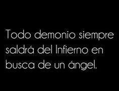 〽️ Todos demonio siempre saldrá del infierno en busca de un ángel.