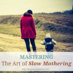 Mastering the art of slow mothering via The Abundant Mama Project.