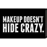 Found it at Wayfair - Just Sayin 'Makeup Doesn't Hide Crazy' by Tonya Textual Plaque