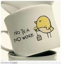 NO TEA, NO WORK! http://on.fb.me/1a4AWxB