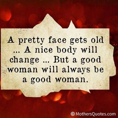 A good woman will always be a good woman... What kind of woman are you?
