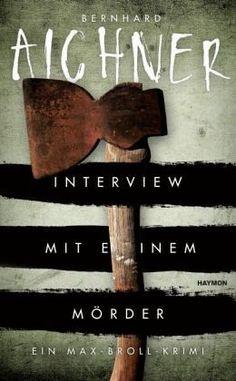 Bernhard Aichner -  Interview mit einem Mörder / Max Broll Krimi Bd.4