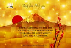 You're climbing to the top of the golden mountain in your health, your wealth and your happiness. Thank you; I love you! Marilyn Gordon www.lifetransformationsecrets.com Get 3 free meditation and healing mp3s