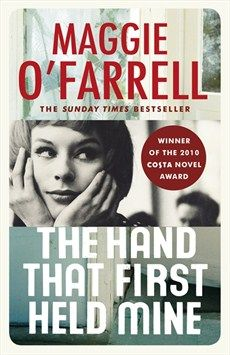 The Hand That First Held Mine: Costa Novel Award Winner 2010 by Maggie O'Farrell, available at Book Depository with free delivery worldwide. Good Books, Books To Read, My Books, Maggie O Farrell, The Distance Between Us, Thing 1, Lectures, Hold Me, Award Winner