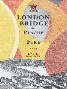 London Bridge in Plague and Fire: A Novel - Kindle edition by David Madden. Literature & Fiction Kindle eBooks @ Amazon.com.