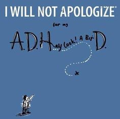 Don't be apologetic for having adhd it is not your fault.