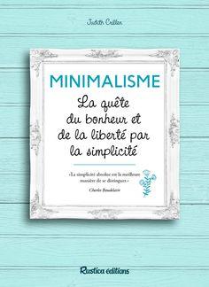 Minimalisme, la quête du bonheur et de la liberté par la simplicité