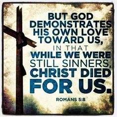 Romans 5:8  My favorite verse always!  Since I was in my early 20's.
