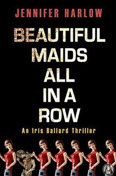 Beautiful Maids All In A Row by Jessica Harlow - the first in a serial killer thriller series which will chill you to the core