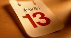 Sabías que? En las culturas de Europa se considera el martes 13 un día de mala suerte.  En español existe un antiguo refrán que explica en parte la superstición: En martes ni te cases ni te embarques ni de tu casa te apartes.  Ya saben de donde sale...