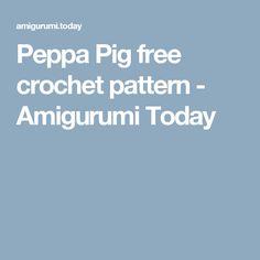 Peppa Pig free crochet pattern - Amigurumi Today
