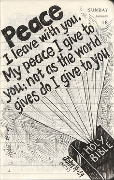 "** John 14:27 - ""Peace I leave with you.  My peace I give to you; not as the world gives do I give to you.."" **"