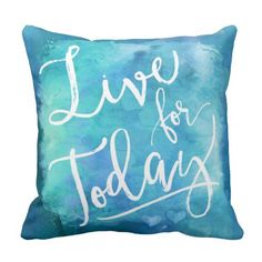Live for Today Blue Watercolor Motivational Quote Throw Pillow