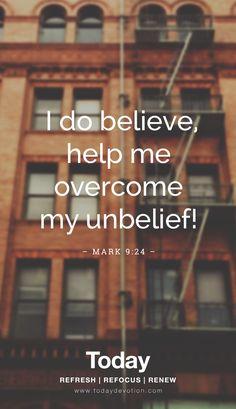 """""""I do believe, help me overcome my unbelief!"""" Mark 9:24"""