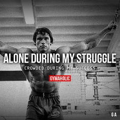 gymaaholic:Alone During My StruggleCrowded during my success.Arnold Schwarzeneggerhttp://www.gymaholic.co