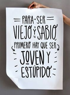 In order to be old and wise one must be first young and stupid. Motivational Phrases, Inspirational Quotes, Affirmations, Advertising Quotes, Quotes En Espanol, More Than Words, Spanish Quotes, Lol, Sentences