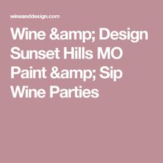 Wine & Design Sunset Hills MO Paint & Sip Wine Parties