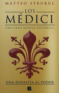 Medici, Los - Una Dinastia Al Poder - Matteo Strukul