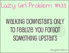 Lazy Girl Problems    Fuuuuu! I do this repeatedly!!